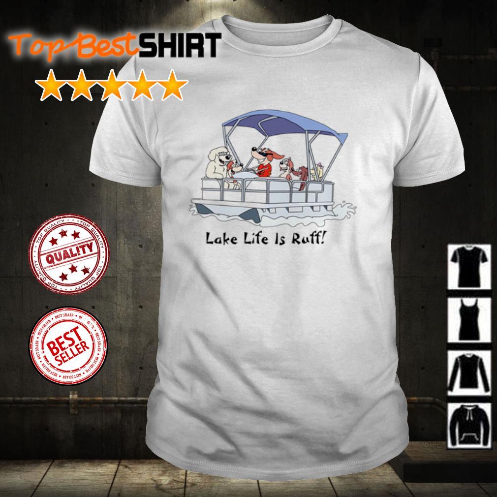 Boating Dog Lake Life Is Ruff shirt