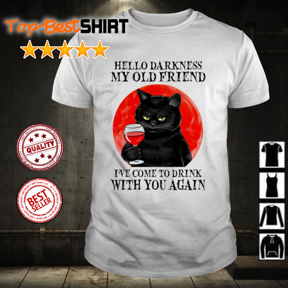 Cat hello darkness my old friend I've come to drink with you again shirt