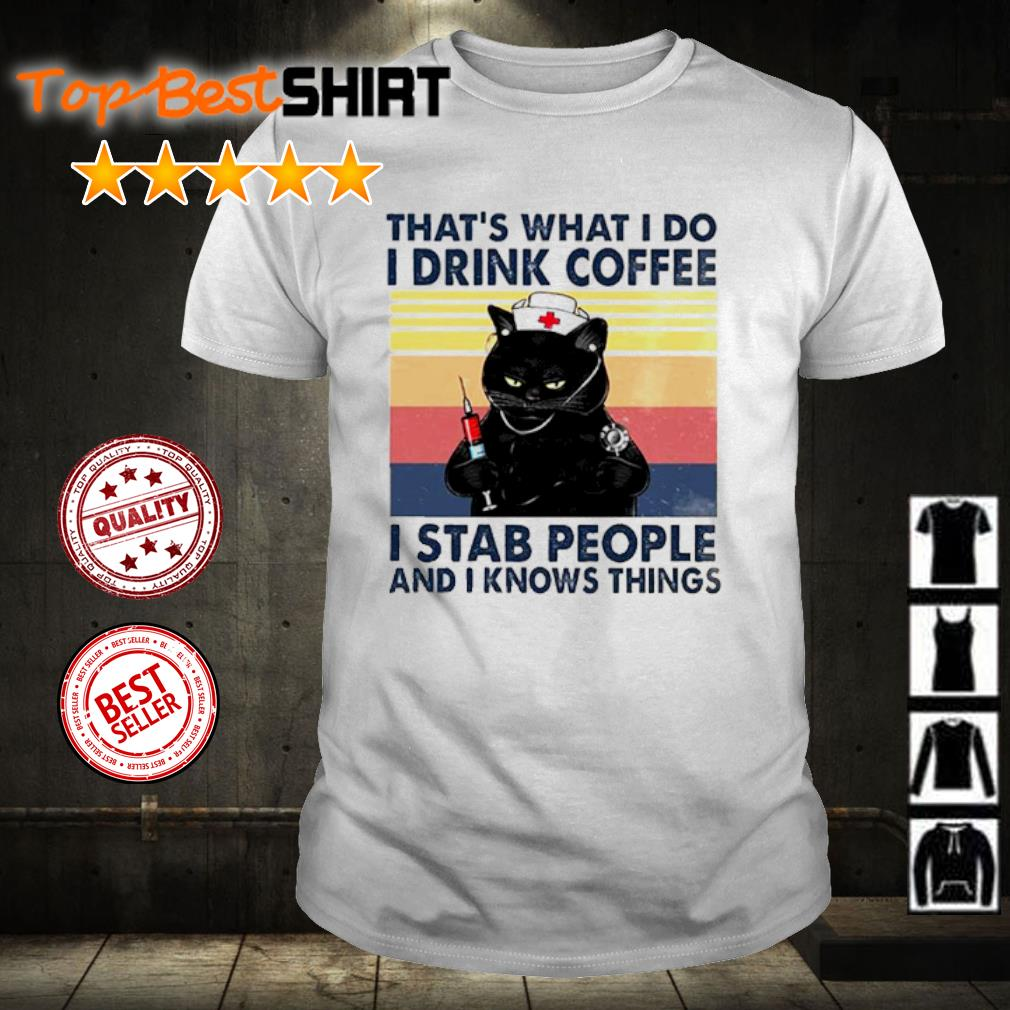 Cat That's what I do I drink coffee I stab people and I knows things vintage shirt