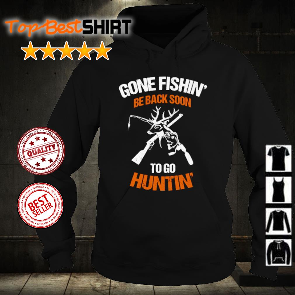 Gone Fishing Be Back To Go Hunting s hoodie