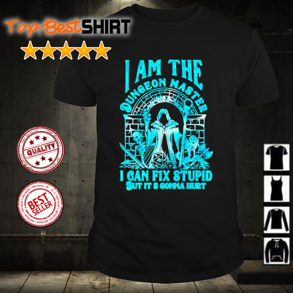 I am the Dungeon master I can fix stupid but it and gonna hurt shirt