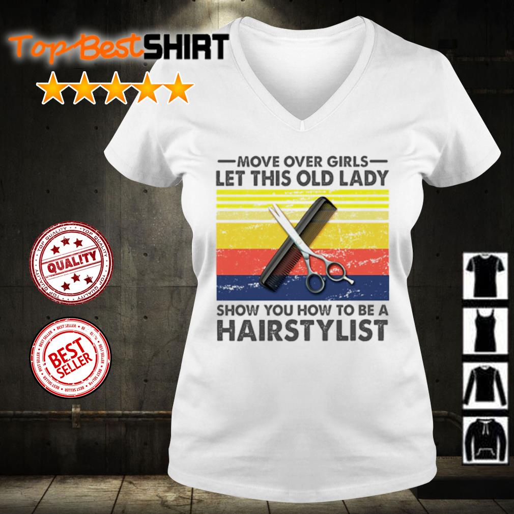 Move over girls let this old lady show you how to be a hairstylist vintage s v-neck-t-shirt