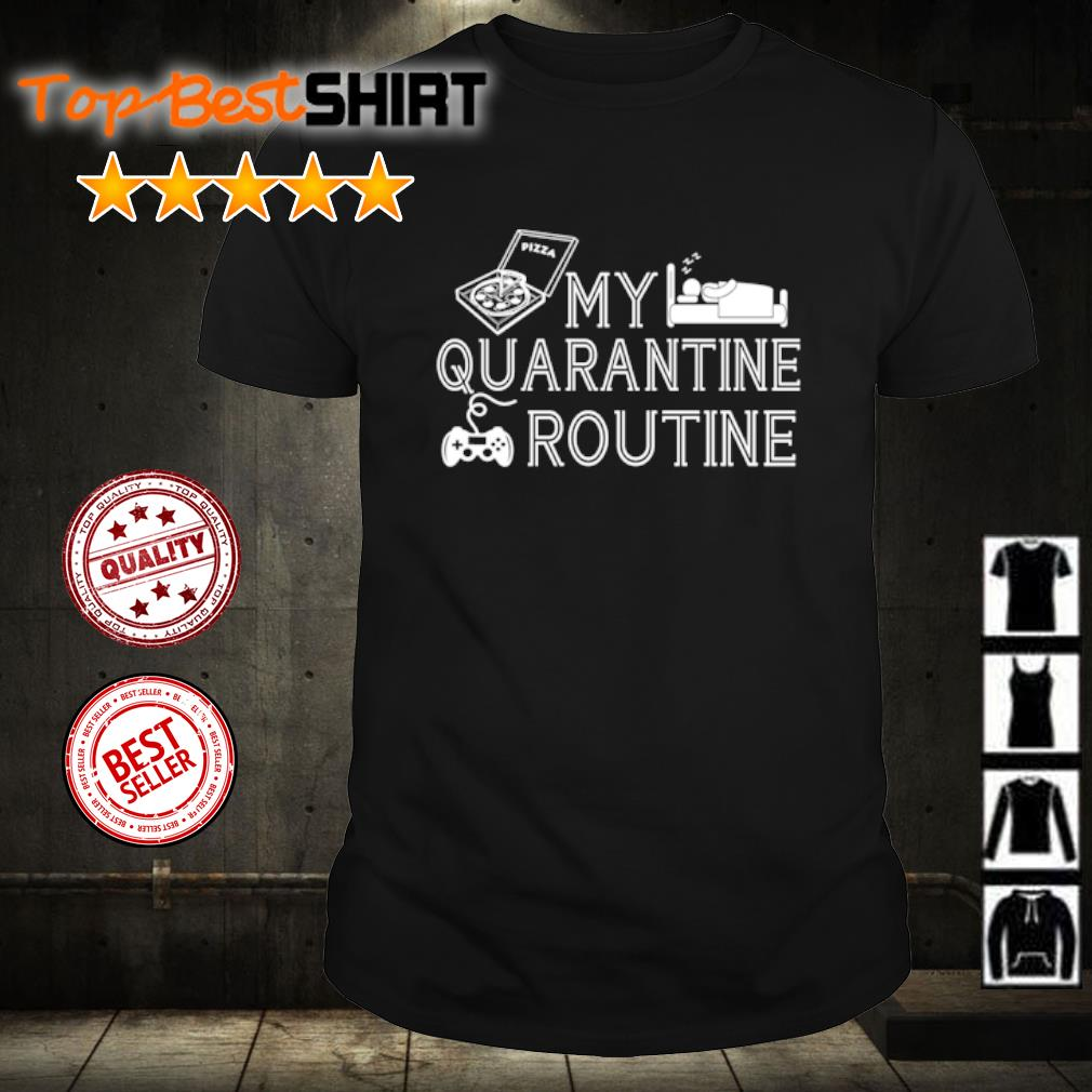 My quarantine routine shirt