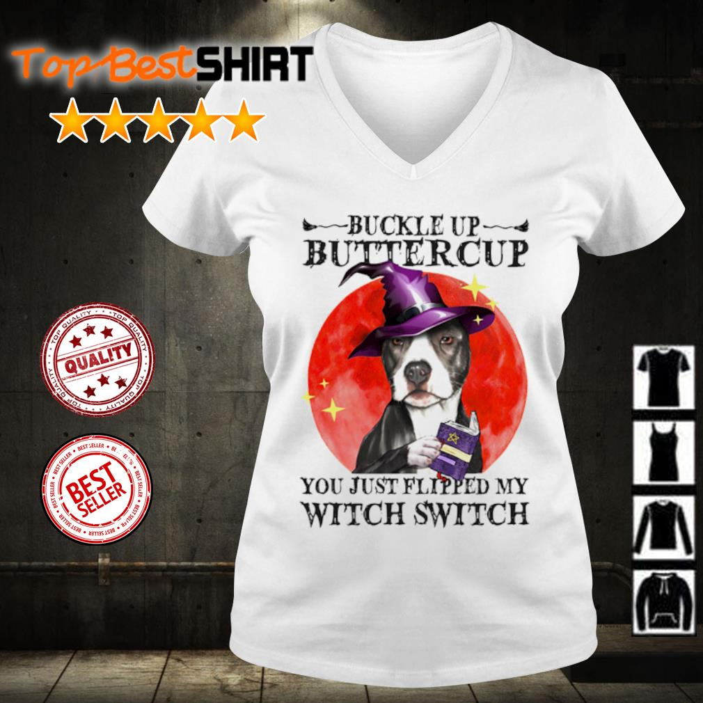 Pitbull Buckle Up Buttercup you just flipped my witch switch s v-neck-t-shirt