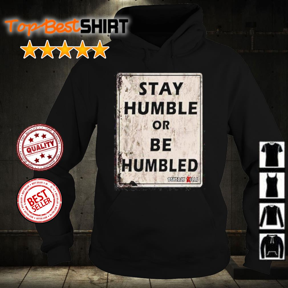 Stay humble or be humbled s hoodie