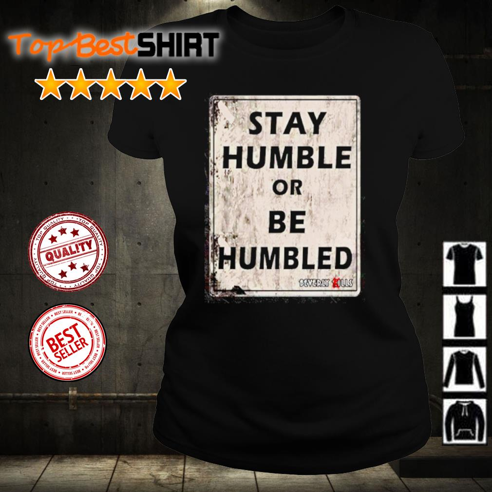 Stay humble or be humbled s ladies-tee