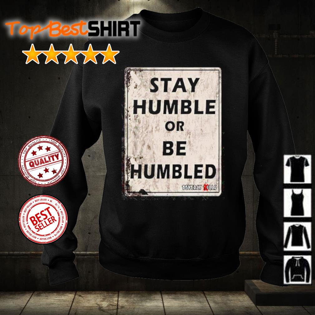Stay humble or be humbled s sweater