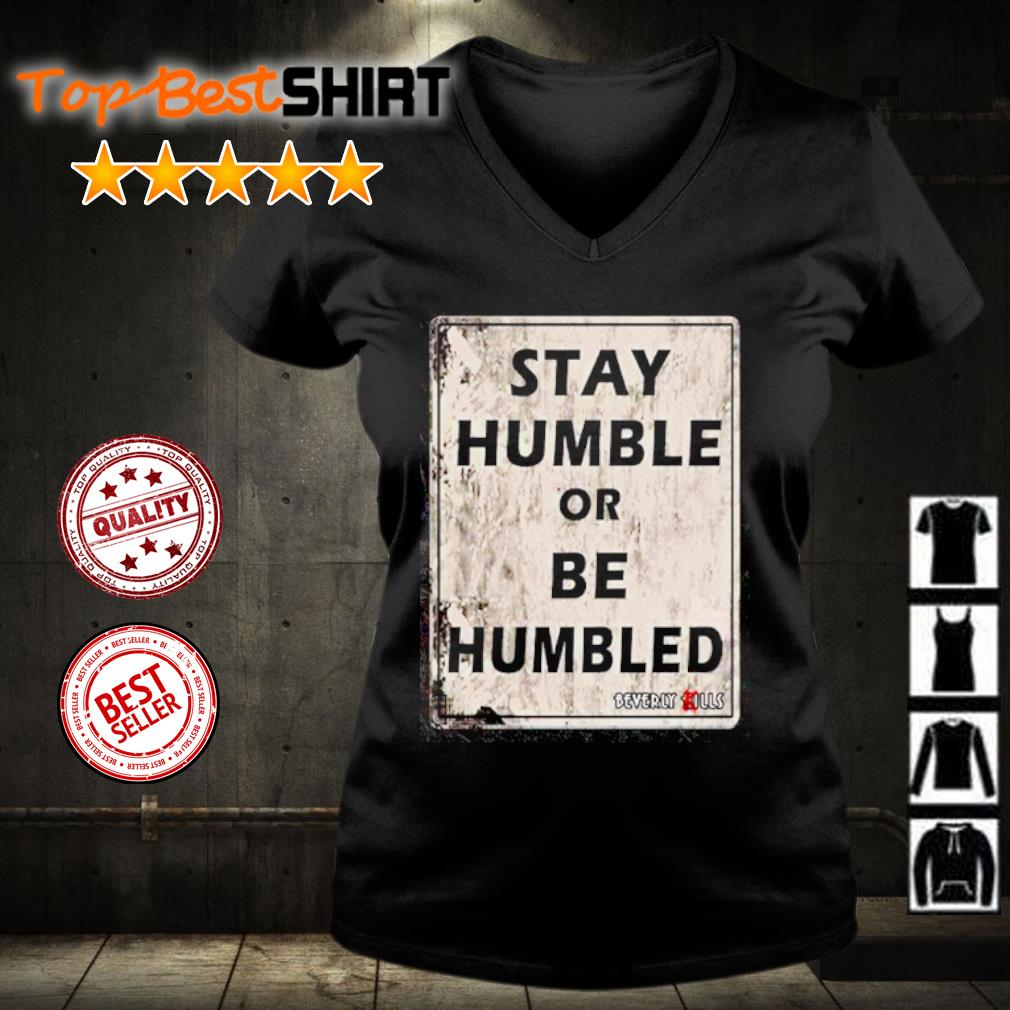 Stay humble or be humbled s v-neck-t-shirt