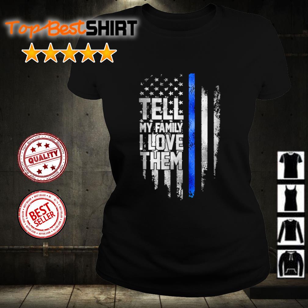 Tell my family I love them s ladies-tee