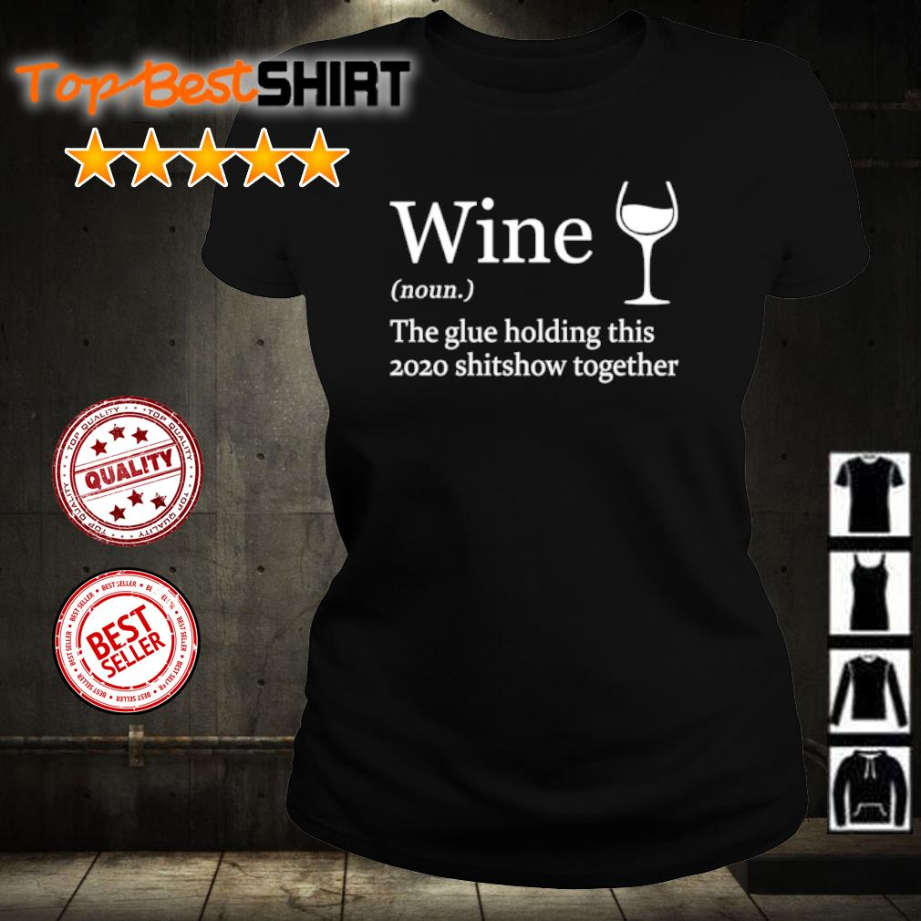 Wine the glue holding this 2020 shitshow together s ladies-tee