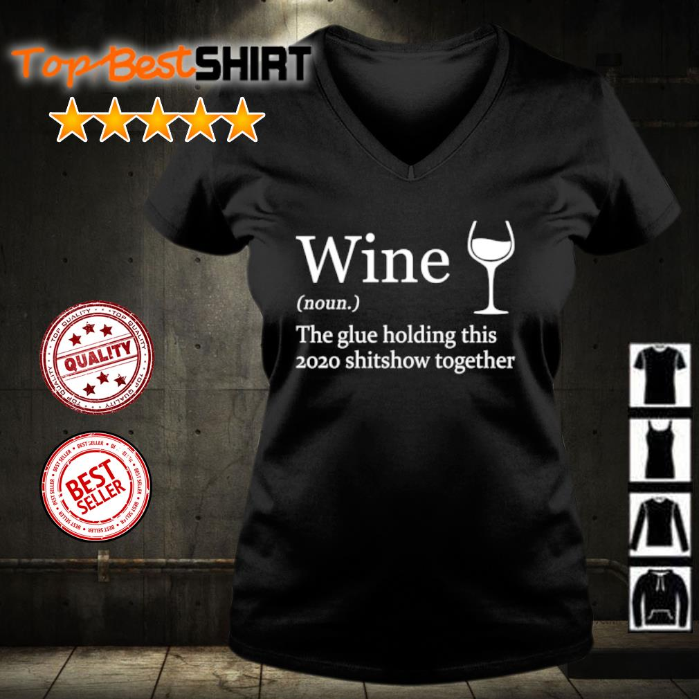Wine the glue holding this 2020 shitshow together s v-neck-t-shirt