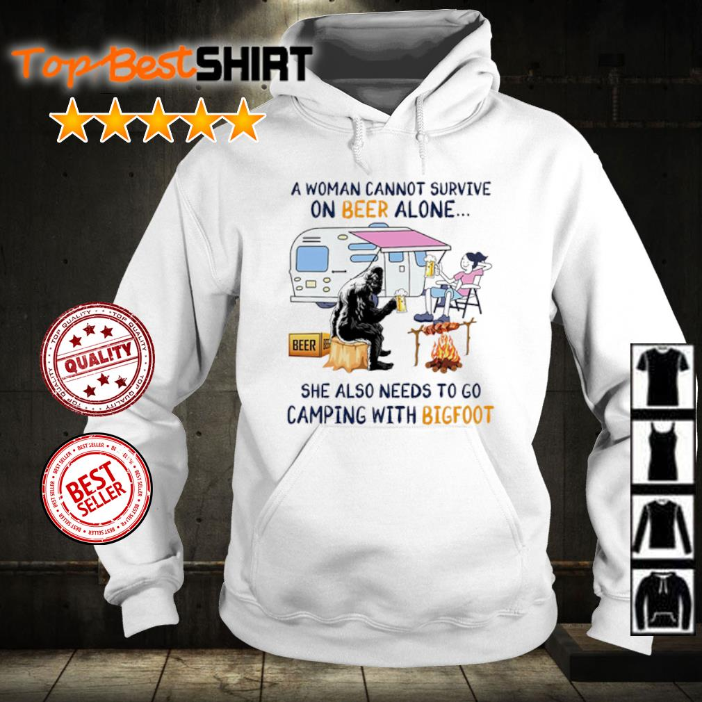 A woman cannot survive on beer alone she also needs to go camping with Bigfoot s hoodie
