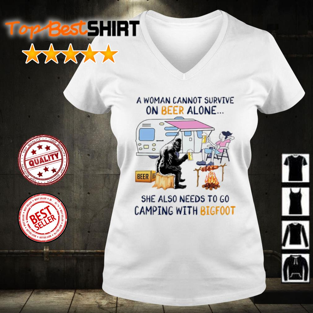 A woman cannot survive on beer alone she also needs to go camping with Bigfoot s v-neck-t-shirt