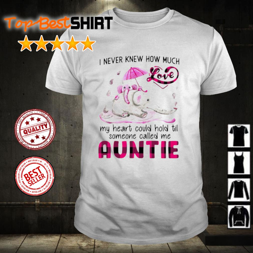 Elephant I never knew how much love my heart could hold til someone called me auntie shirt