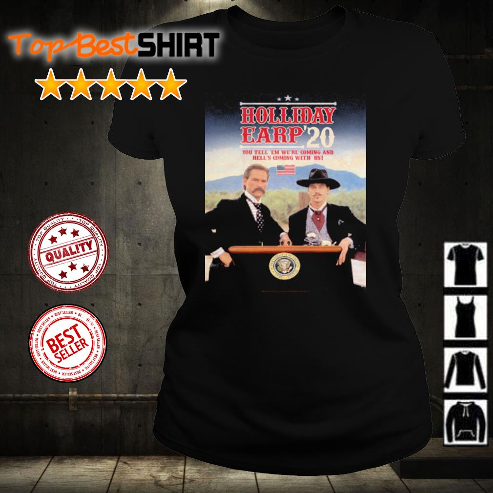 Holliday Eary 2020 you tell 'em we're coming and hell's caming with us s ladies-tee