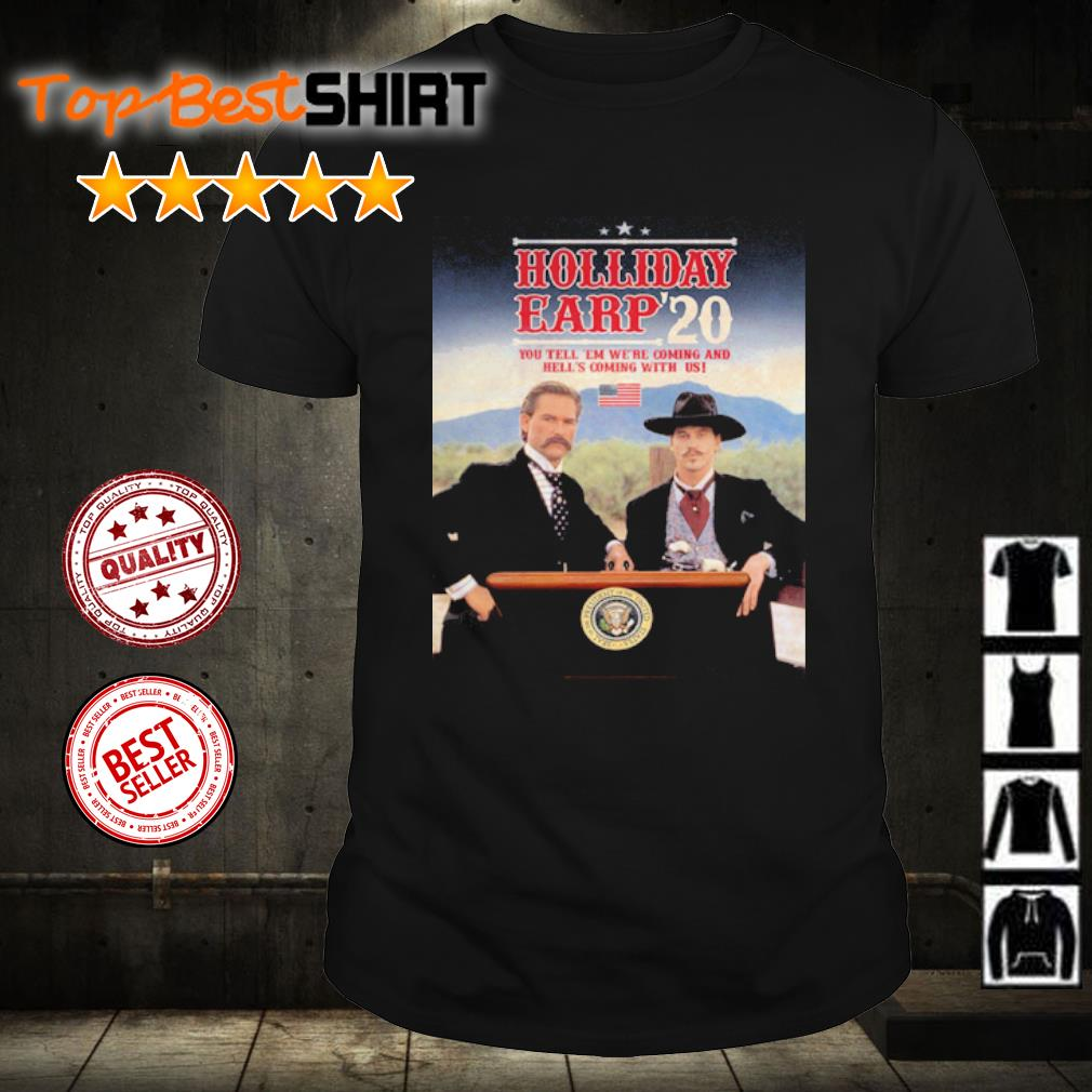 Holliday Eary 2020 you tell 'em we're coming and hell's caming with us shirt