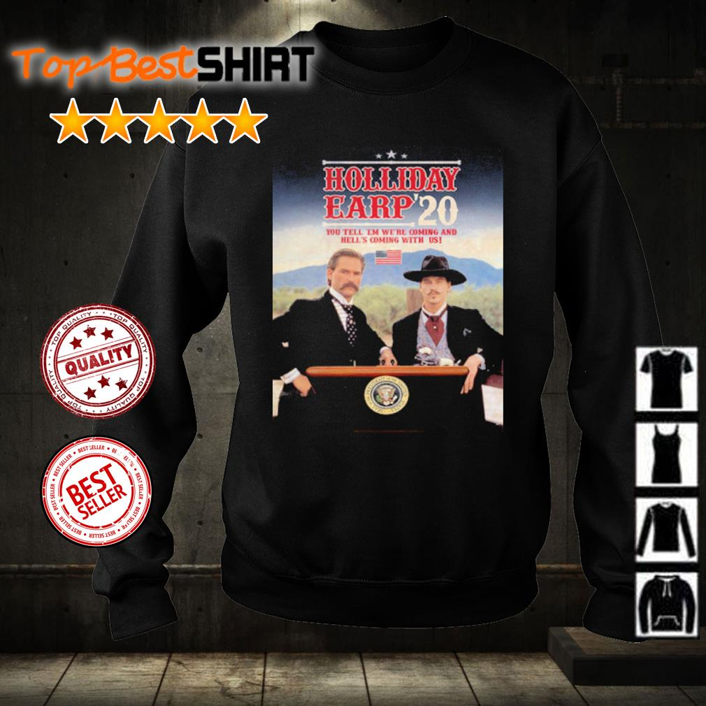 Holliday Eary 2020 you tell 'em we're coming and hell's caming with us s sweater