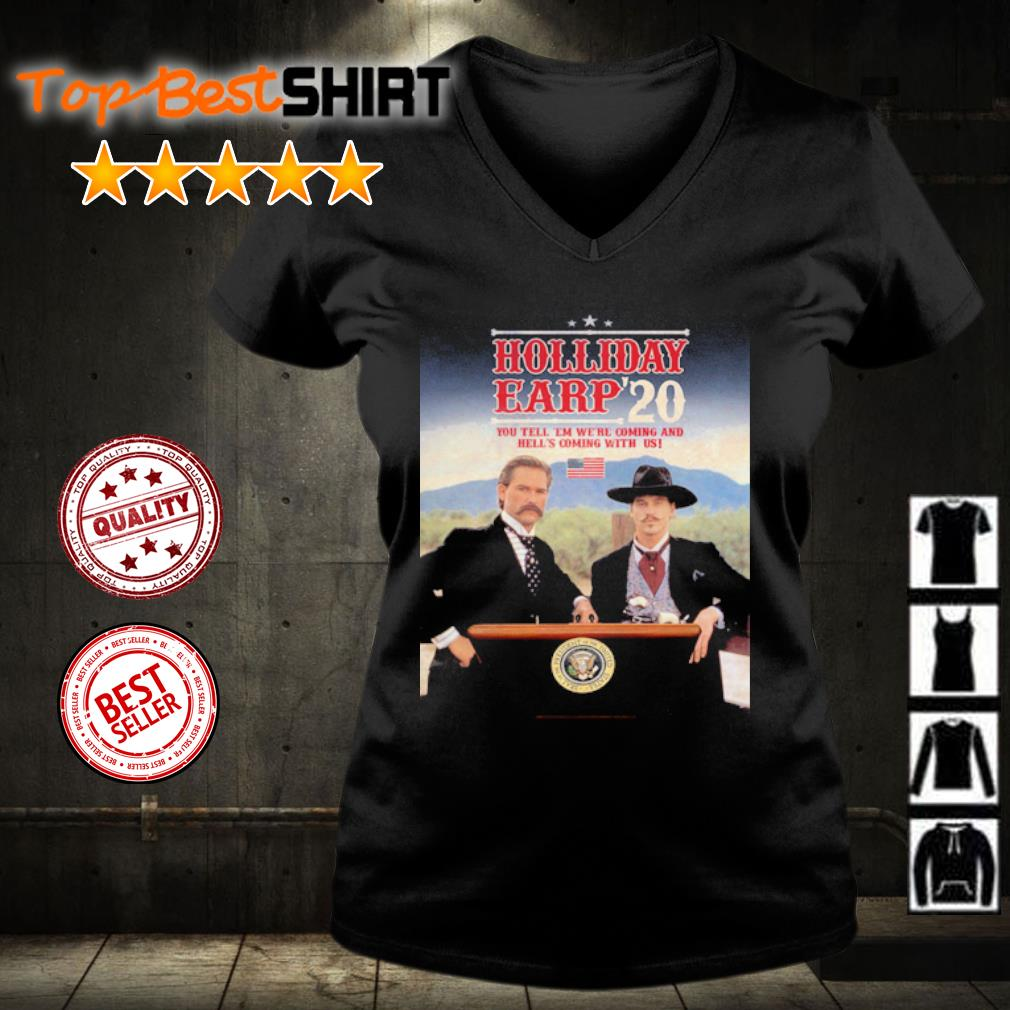 Holliday Eary 2020 you tell 'em we're coming and hell's caming with us s v-neck-t-shirt