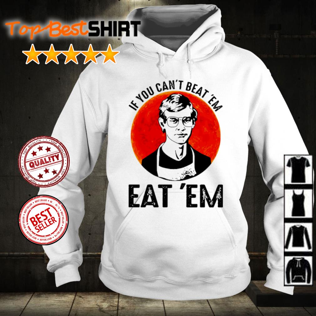 If you can't beat 'em eat 'em s hoodie