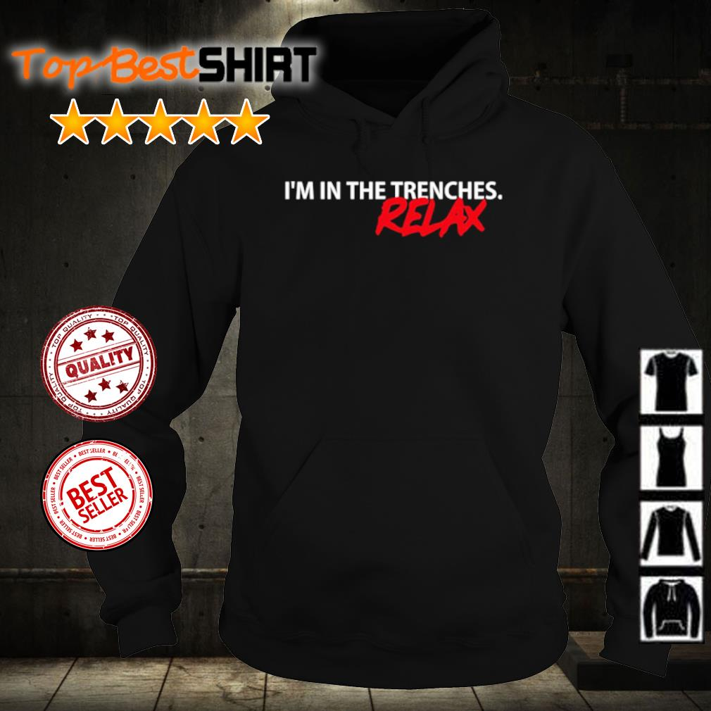 I'm in the trenches relax s hoodie
