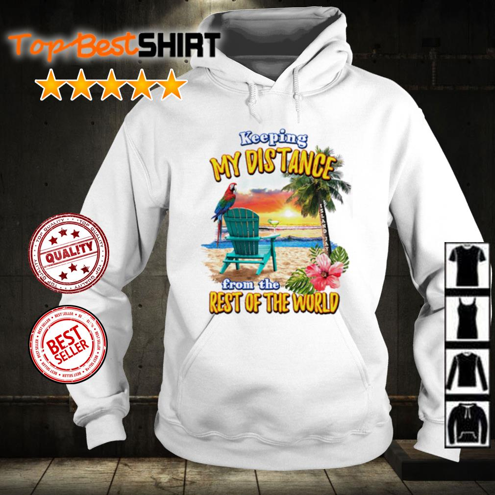 Keeping my distance from the rest of the world s hoodie