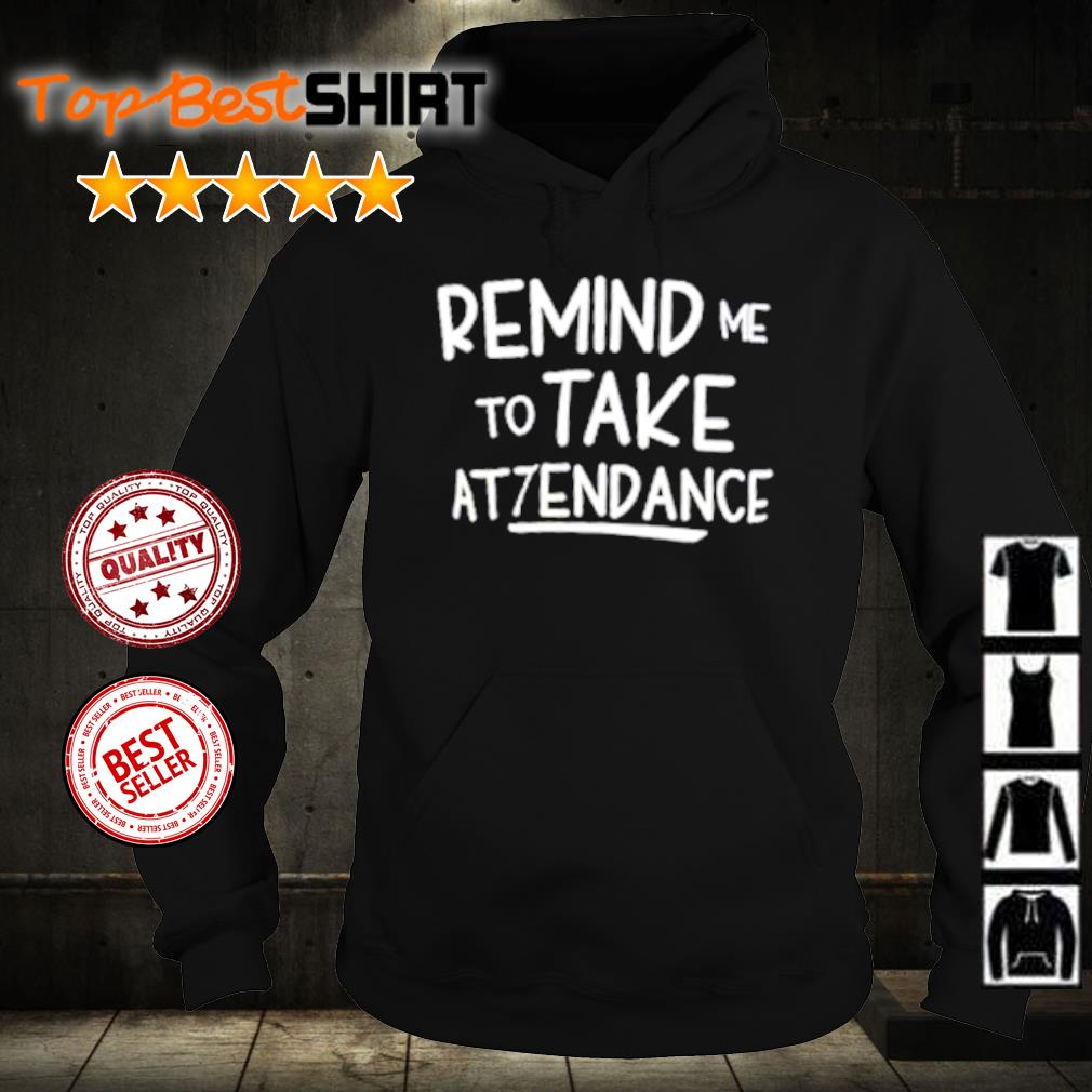 Remind me to take attendance s hoodie