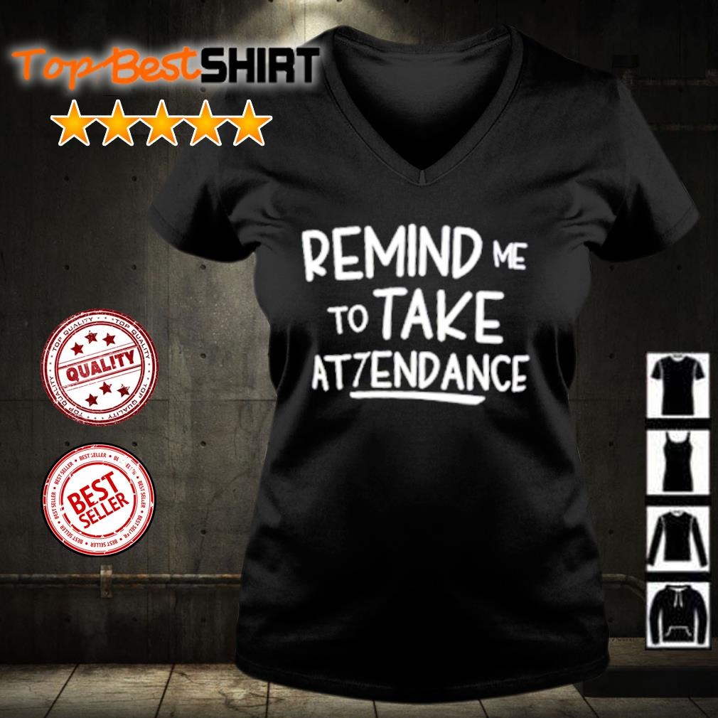 Remind me to take attendance s v-neck-t-shirt