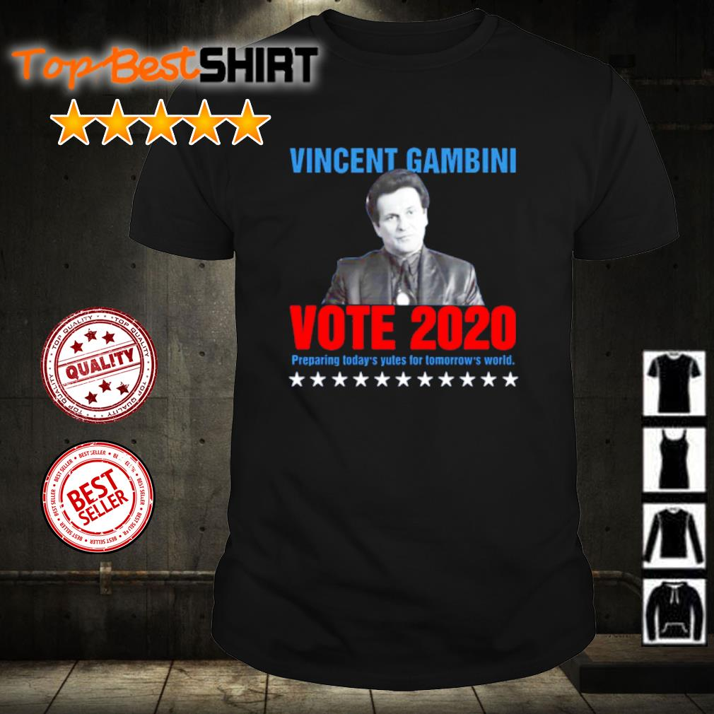 Vincent Gambini Vote 2020 preparing today's yutes for tomorrow's world shirt