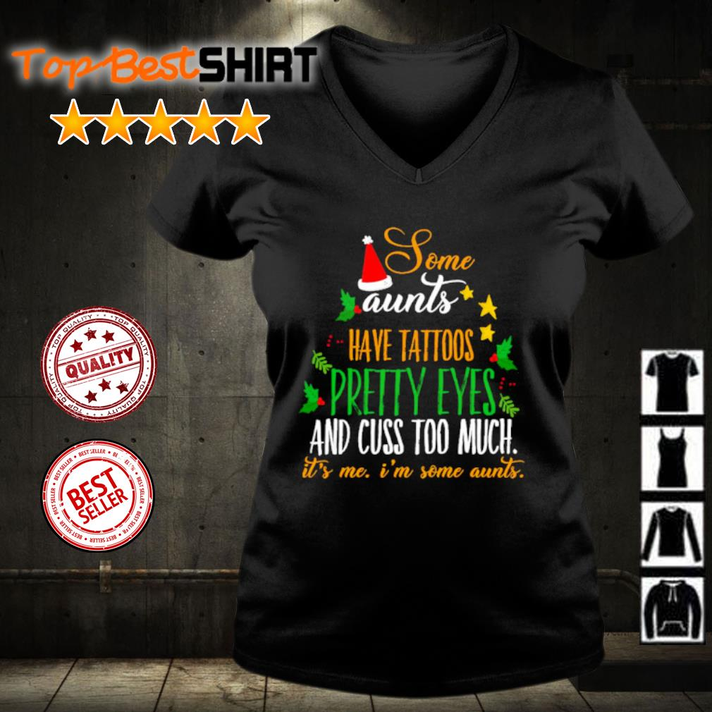 Some aunts have tattoos pretty eyes and cuss too much it's me I'm some aunts s v-neck-t-shirt