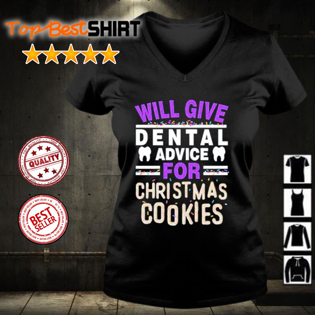 Will give dental advice for Christmas cookies s v-neck-t-shirt