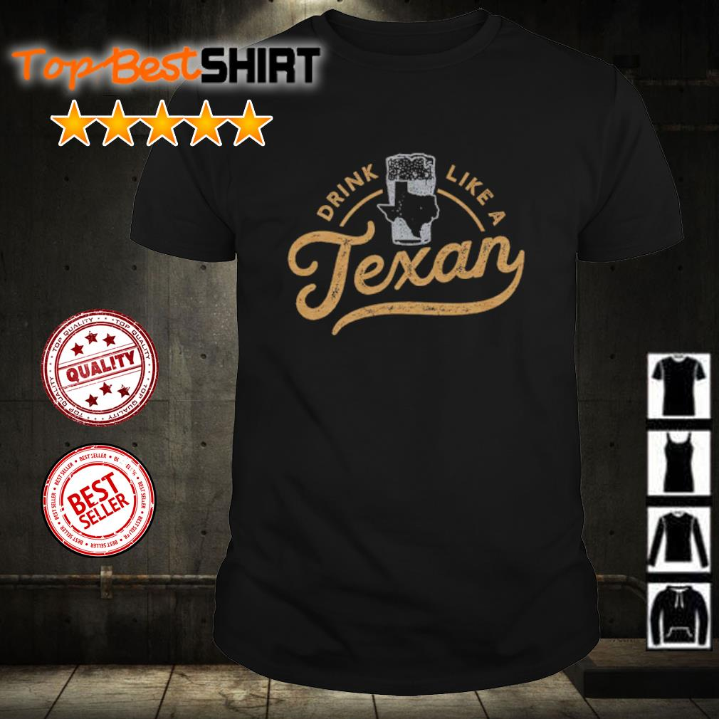 Drink like a Texan shirt