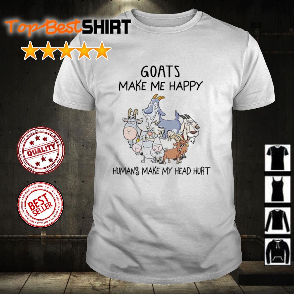Goats make me happy humans make my head hurt shirt