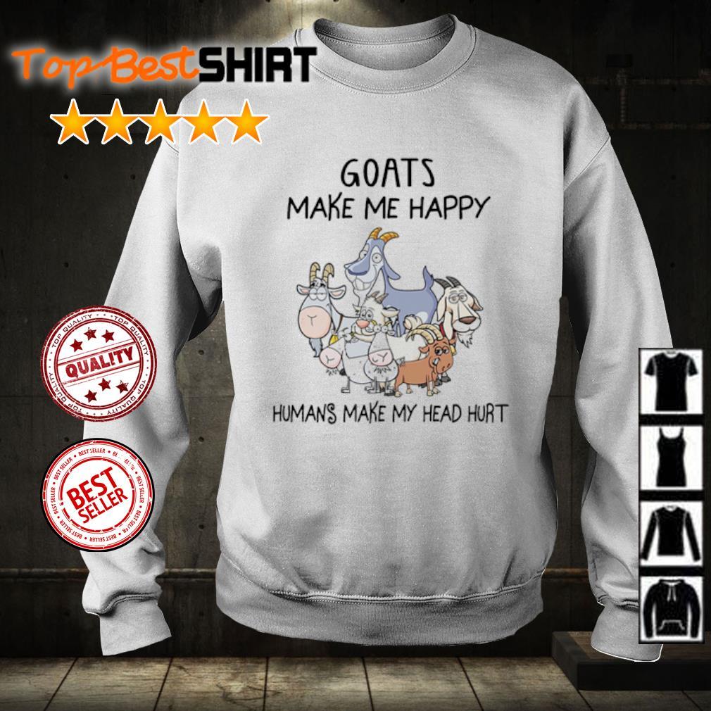 Goats make me happy humans make my head hurt s sweater