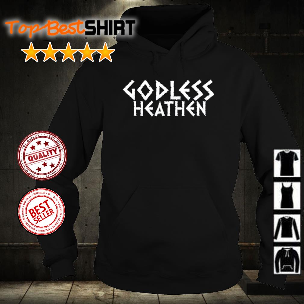 Godless heathen s hoodie