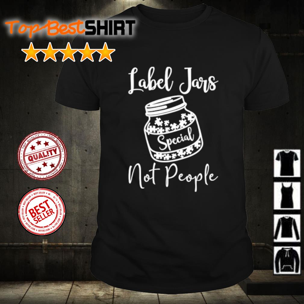 Label Jars Special not people shirt