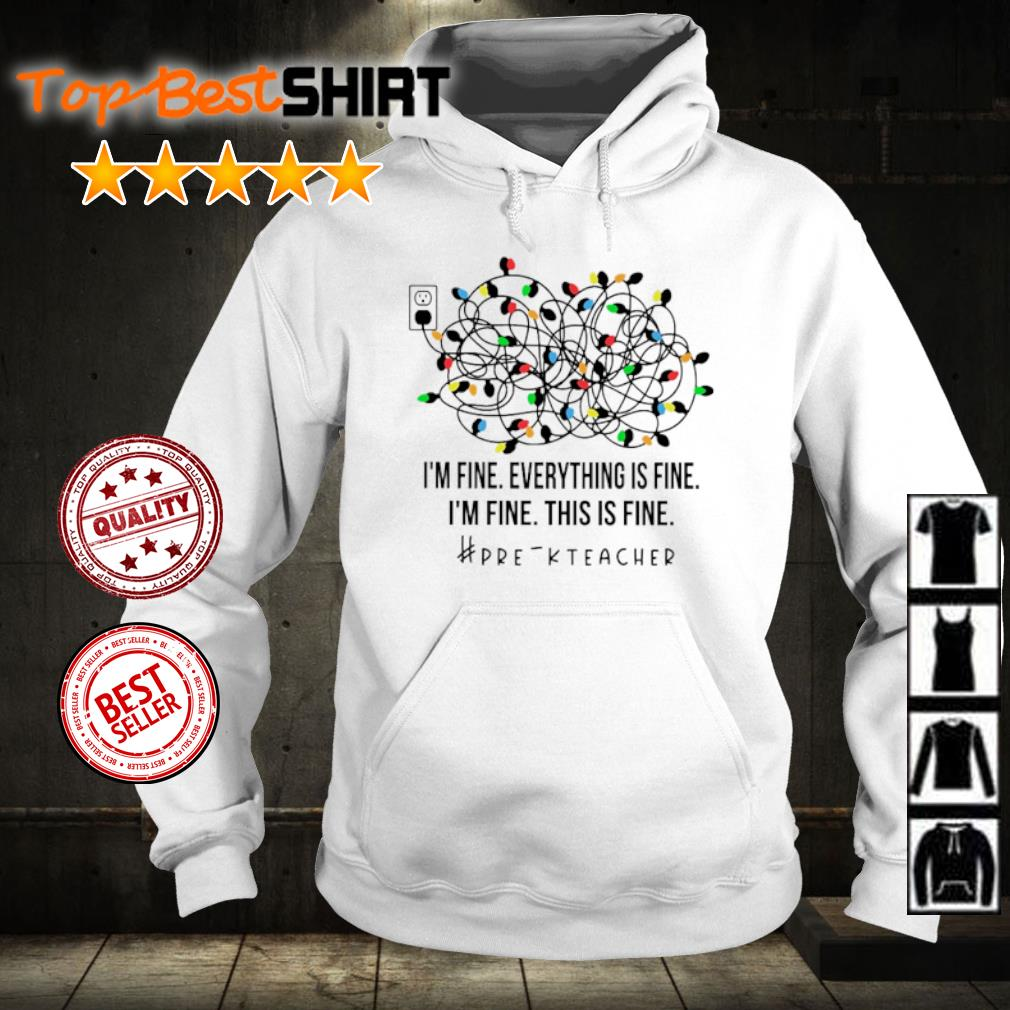 Light I'm fine everything's fine I'm fine this is fine #pre-k teacher s hoodie