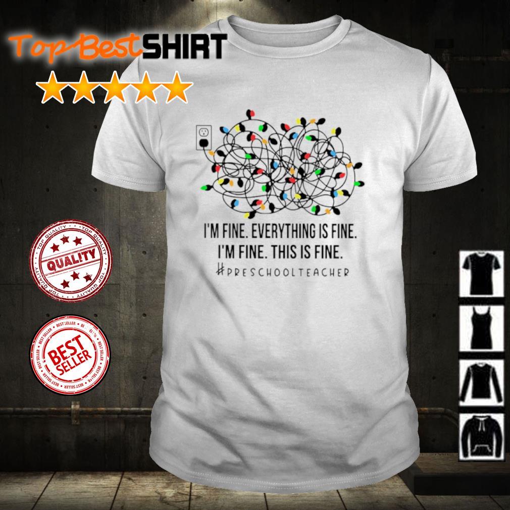 Light I'm fine everything's fine I'm fine this is fine #preschoolteacher shirt