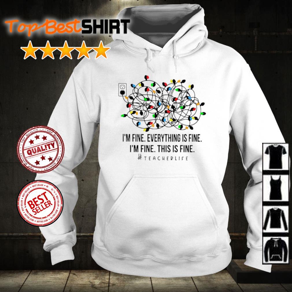Light I'm fine everything's fine I'm fine this is fine #teacherlife s hoodie