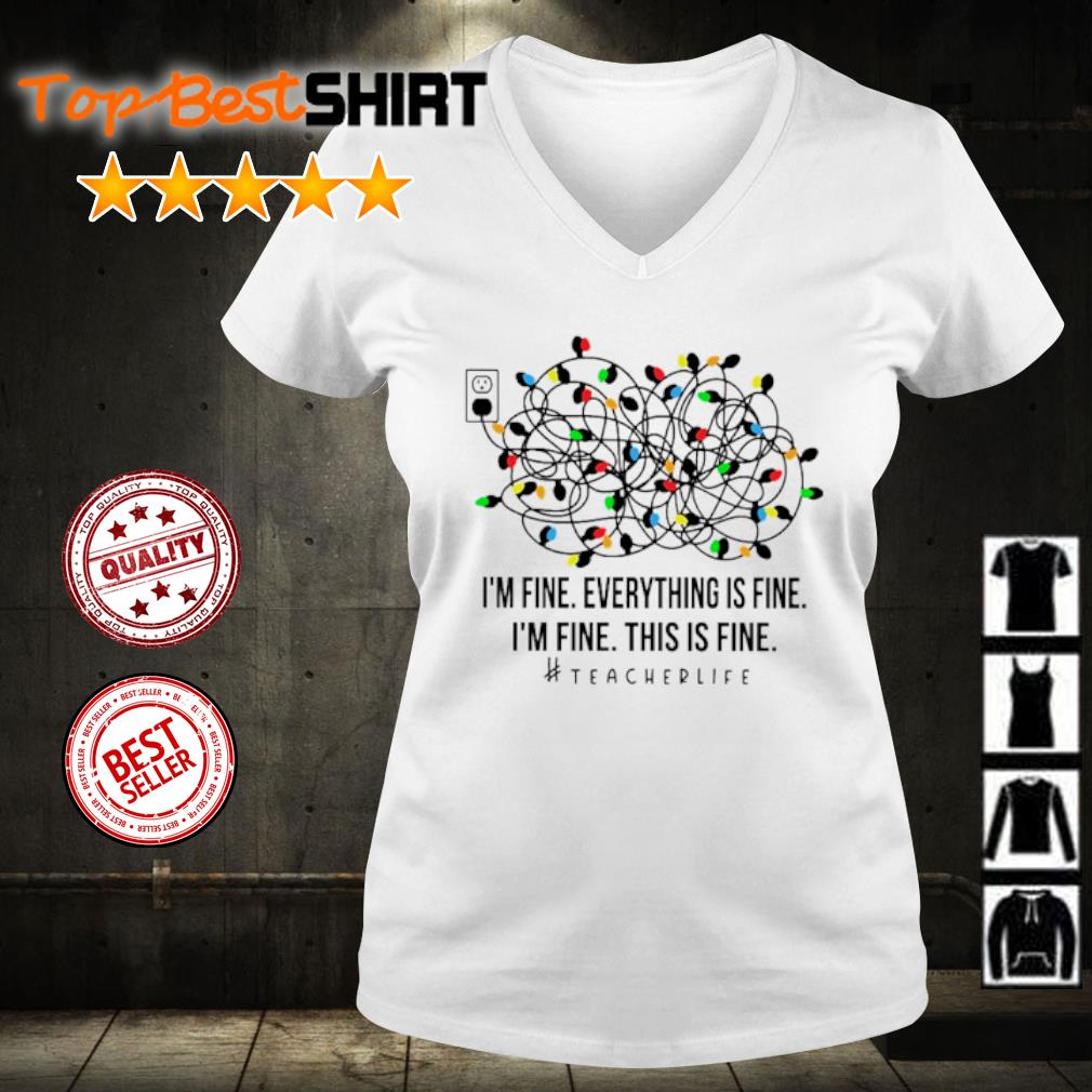 Light I'm fine everything's fine I'm fine this is fine #teacherlife s v-neck-t-shirt