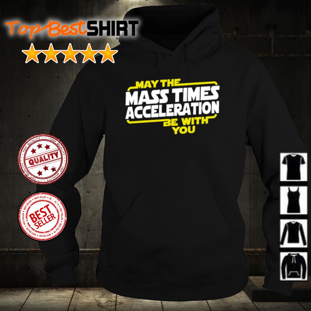 May the mass time acceleration be with you s hoodie