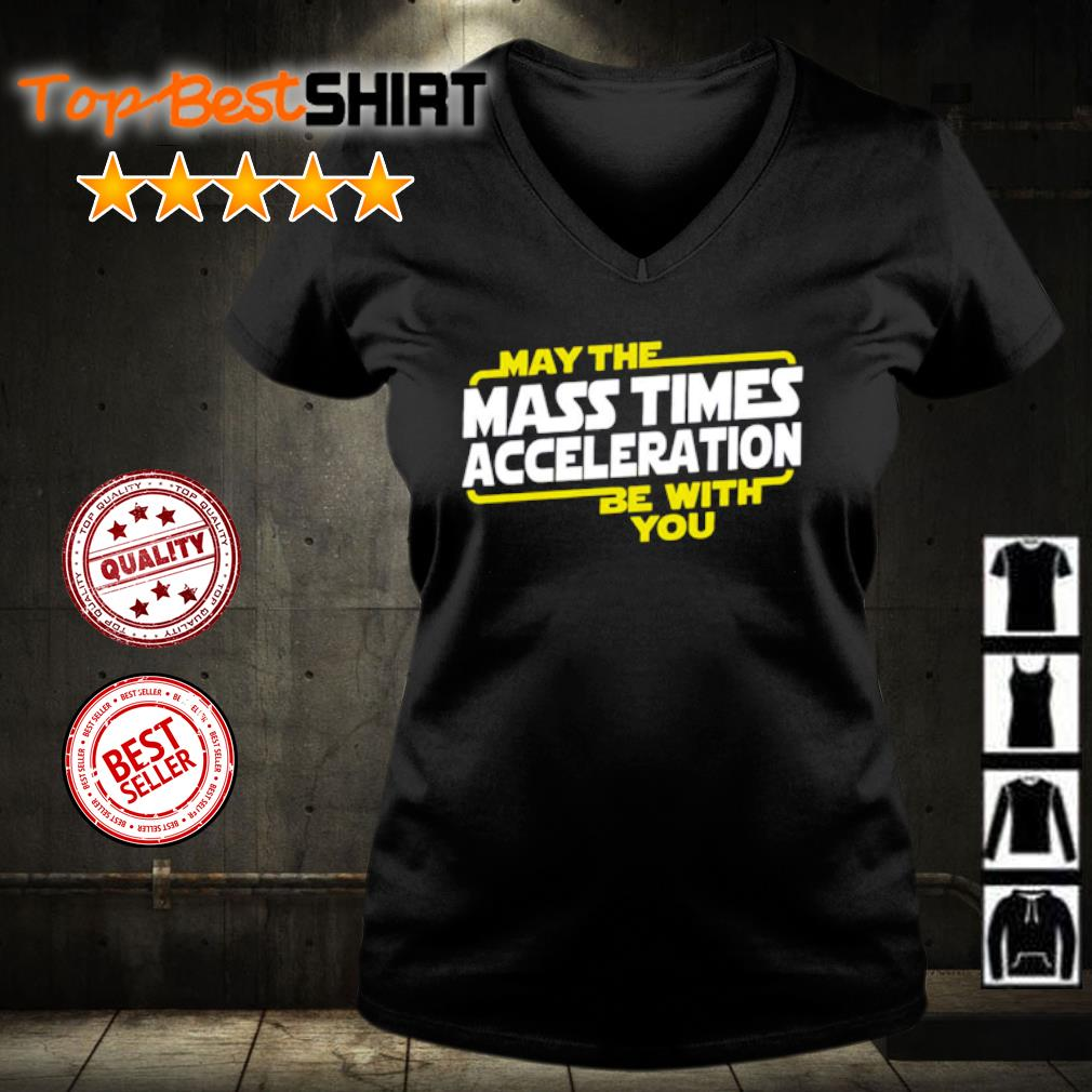 May the mass time acceleration be with you s v-neck-t-shirt