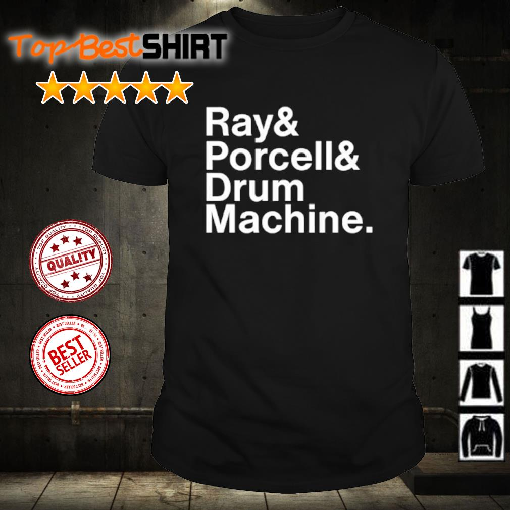 Ray and Porcell and Drum Machine shirt