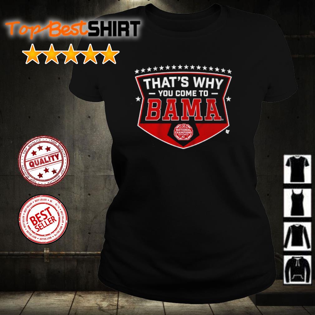 Alabama thatls why you come to Bama s ladies-tee