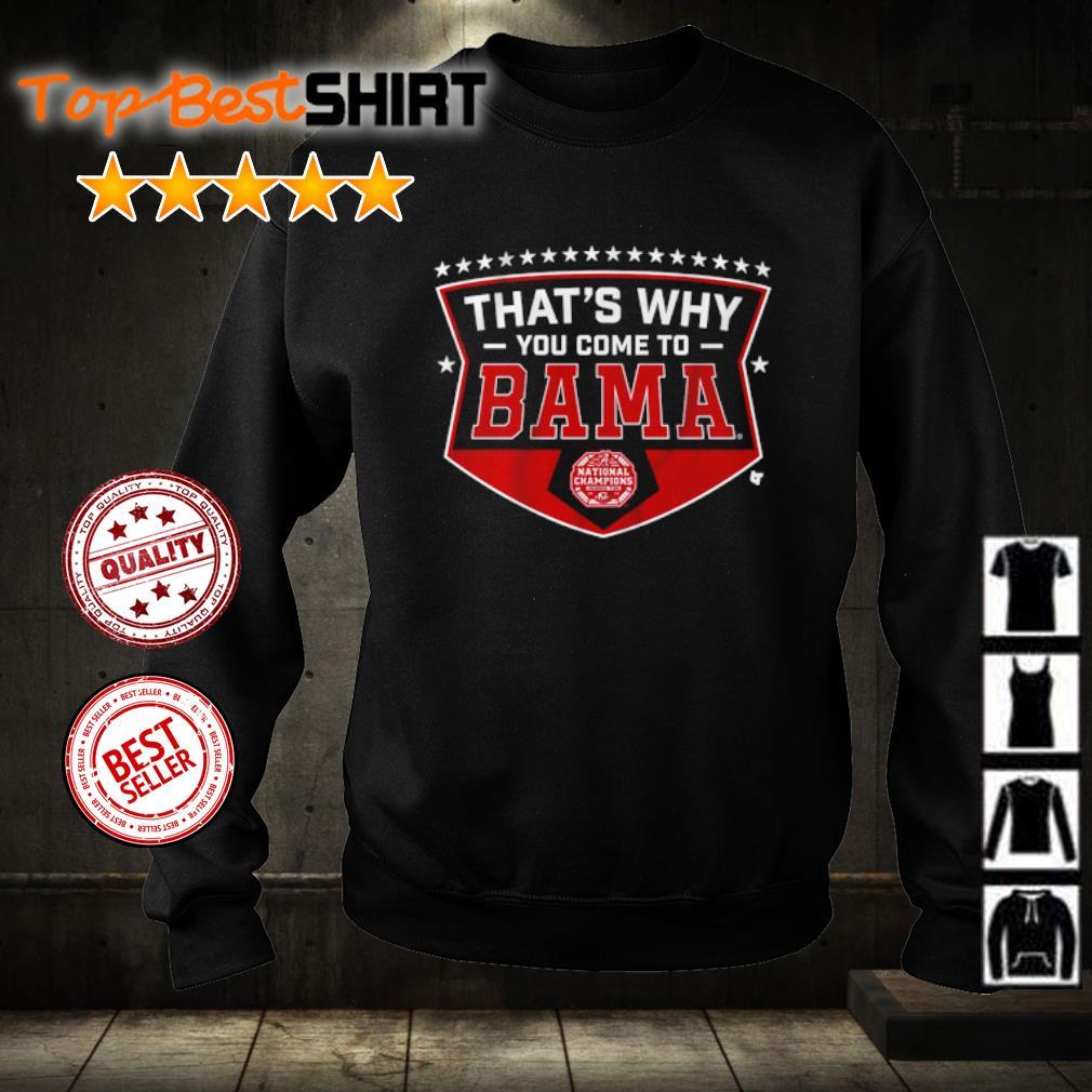 Alabama thatls why you come to Bama s sweater
