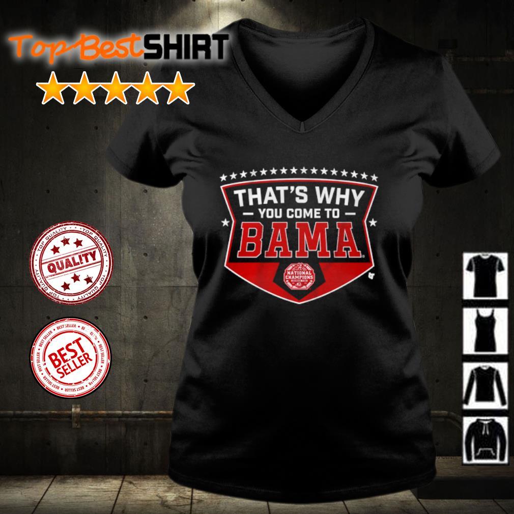 Alabama thatls why you come to Bama s v-neck-t-shirt