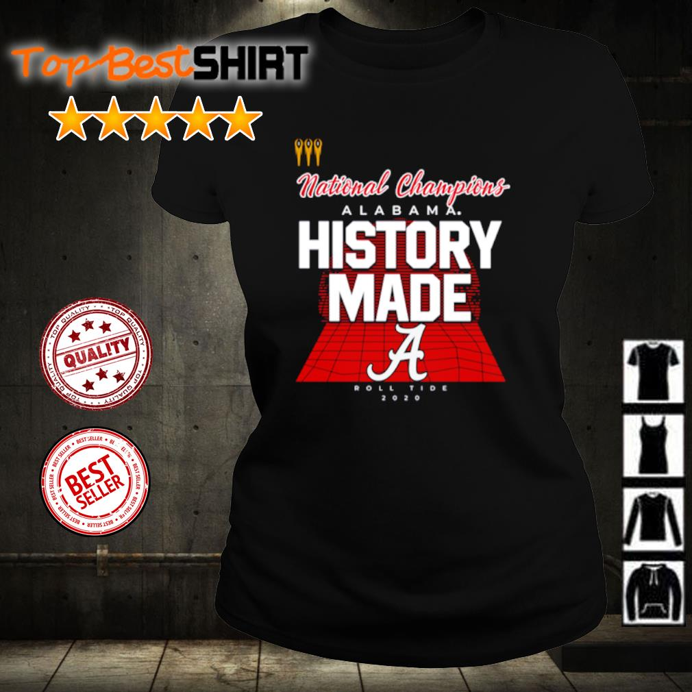 National Champions Alabama History made Roll Tide 2020 s ladies-tee
