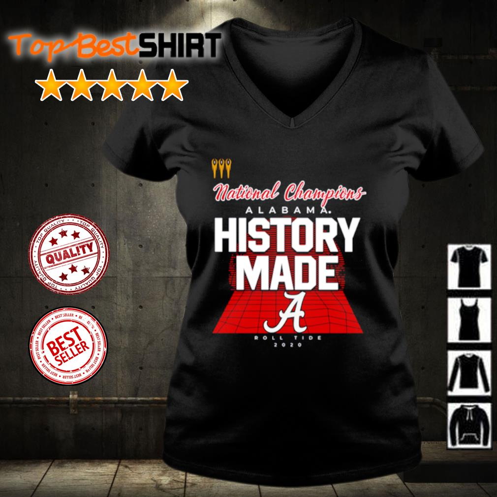 National Champions Alabama History made Roll Tide 2020 s v-neck-t-shirt